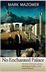 No Enchanted Palace: The End of Empire and the Ideological Origins of the United Nations (Paperback)