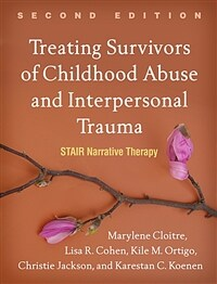 Treating survivors of childhood abuse and interpersonal trauma : stair narrative therapy / 2nd ed