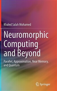 Neuromorphic computing and beyond : parallel, approximation, near memory, and quantum