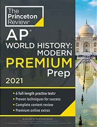 Princeton Review AP World History: Modern Premium Prep, 2021: 6 Practice Tests + Complete Content Review + Strategies & Techniques (Paperback)