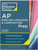 Princeton Review AP English Language & Composition Prep, 2021: 4 Practice Tests + Complete Content Review + Strategies & Techniques (Paperback)