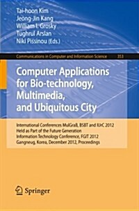 Computer Applications for Bio-Technology, Multimedia and Ubiquitous City: International Conferences, Mulgrab, Bsbt and Iurc 2012, Held as Part of the (Paperback, 2012)