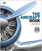 The Aircraft Book : The Definitive Visual History (Hardcover)