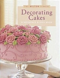 Decorating cakes: A reference & idea book (The Wilton school) (Paperback)