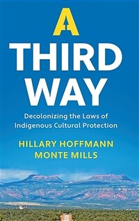 A third way : decolonizing the laws of indigenous cultural protection