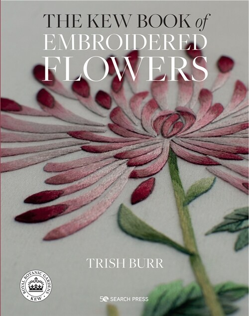 The Kew Book of Embroidered Flowers (Hardback Library edition) (Hardcover)