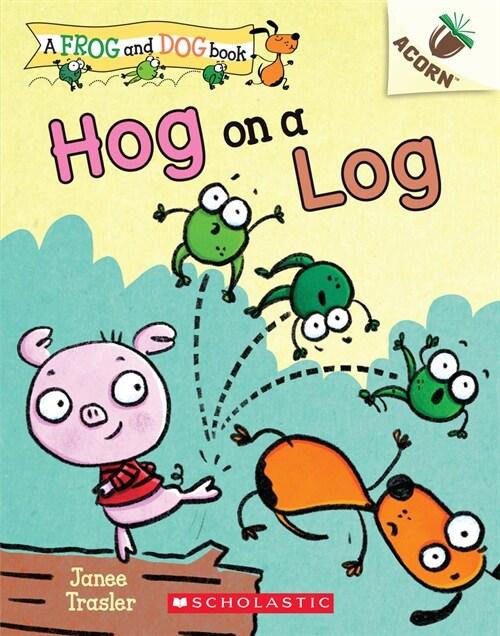 A Frog and Dog Book #3 : Hog on a Log (Paperback)
