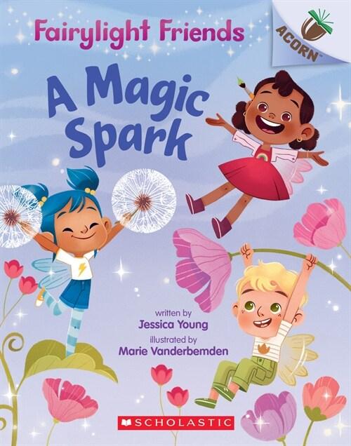 A Magic Spark: Acorn Book (Fairylight Friends #1), Volume 1 (Paperback)