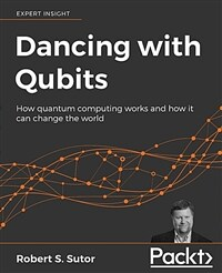 Dancing with qubits : how quantum computing works and how it can change the world