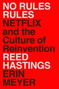 No Rules Rules: Netflix and the Culture of Reinvention (Hardcover)