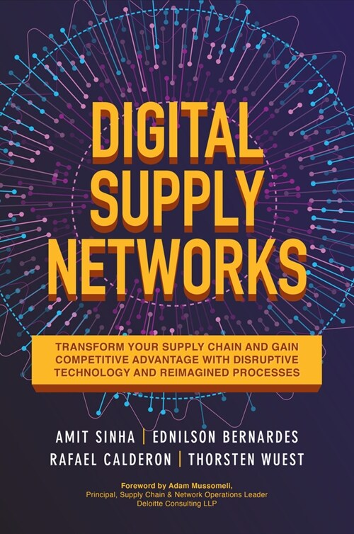 Digital Supply Networks: Transform Your Supply Chain and Gain Competitive Advantage with Disruptive Technology and Reimagined Processes (Hardcover)