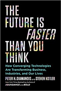 The Future Is Faster Than You Think : How Converging Technologies Are Transforming Business, Industries, and Our Lives (Paperback)
