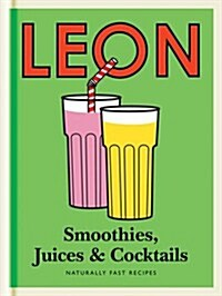 Little Leon: Smoothies, Juices & Cocktails : Naturally Fast Recipes (Hardcover)