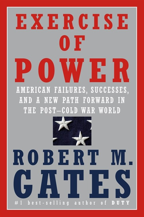 Exercise of Power: American Failures, Successes, and a New Path Forward in the Post-Cold War World (Hardcover)