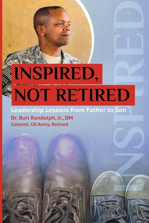 Inspired, Not Retired: Leadership Lessons from Father to Son (Paperback)
