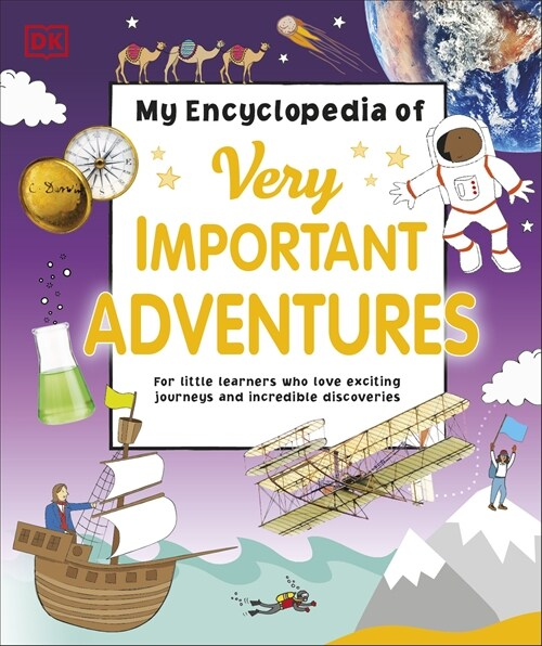 My Encyclopedia of Very Important Adventures : For little learners who love exciting journeys and incredible discoveries (Hardcover)