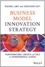 Business Model Innovation Strategy: Transformational Concepts and Tools for Entrepreneurial Leaders (Hardcover)