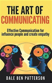 The Art of Communicating: Effective Communication for influence people using art of listening for create empathy (Paperback)