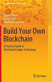 Build your own blockchain : a practical guide to distributed ledger technology