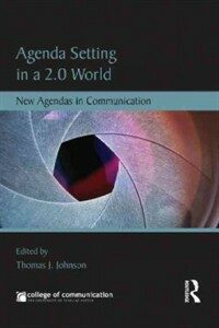Agenda setting in a 2.0 world : new agendas in communication : a tribute to Maxwell McCombs