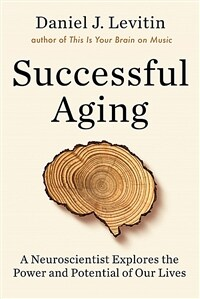 Successful Aging : A Neuroscientist Explores the Power and Potential of Our Lives (Paperback)