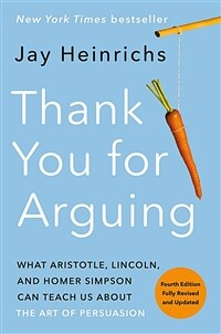 Thank You for Arguing, Fourth Edition (Revised and Updated): What Aristotle, Lincoln, and Homer Simpson Can Teach Us about the Art of Persuasion (Paperback)
