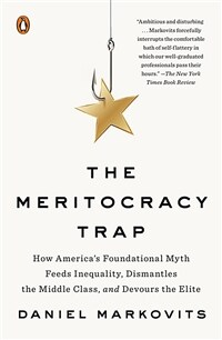The Meritocracy Trap: How America's Foundational Myth Feeds Inequality, Dismantles the Middle Class, and Devours the Elite (Paperback)