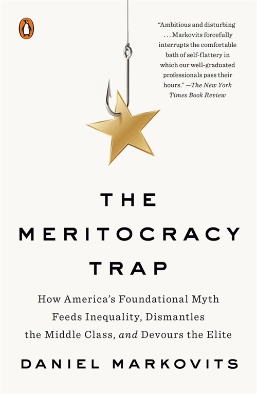 The Meritocracy Trap: How Americas Foundational Myth Feeds Inequality, Dismantles the Middle Class, and Devours the Elite (Paperback)