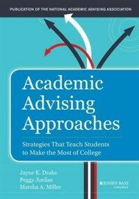 Academic advising approaches : strategies that teach students to make the most of college First edition