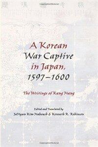 A Korean war captive in Japan, 1597-1600 : the writings of Kang Hang