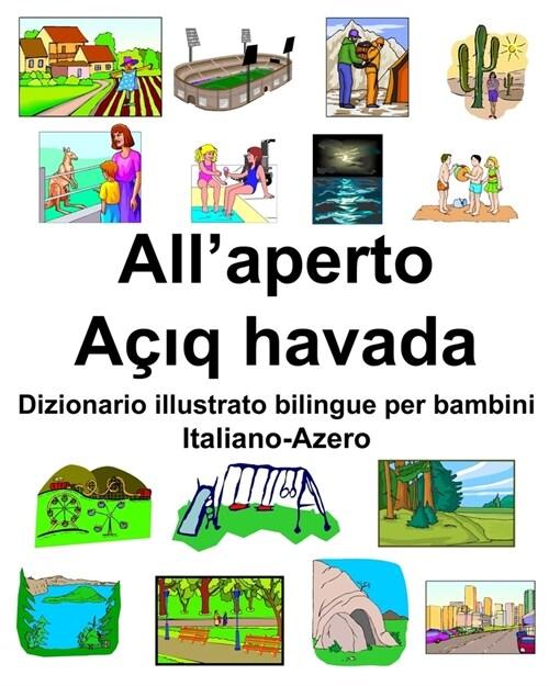 Italiano-Azero Allaperto/A?#305;q havada Dizionario illustrato bilingue per bambini (Paperback)