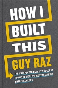 How I Built This : The Unexpected Paths to Success From the World's Most Inspiring Entrepreneurs (Paperback)