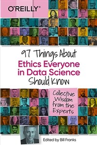 97 things about ethics everyone in data science should know : collective wisdom from the experts