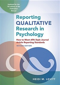 Reporting qualitative research in psychology : how to meet APA style journal article reporting standards / Rev. ed