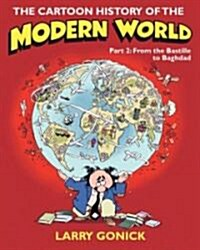 The Cartoon History of the Modern World, Part II: From the Bastille to Baghdad (Paperback)