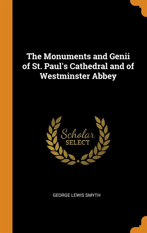 The Monuments and Genii of St. Pauls Cathedral and of Westminster Abbey (Hardcover)