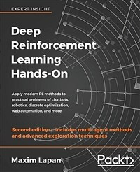 Deep reinforcement learning hands-on : apply modern RL methods to practical problems of chatbots, robotics, discrete optimization web automation, and more / 2nd ed