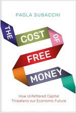 The Cost of Free Money: How Unfettered Capital Threatens Our Economic Future (Hardcover)