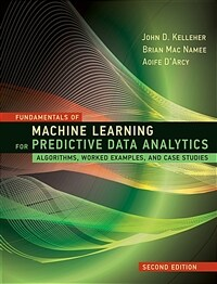 Fundamentals of machine learning for predictive data analytics : algorithms, worked examples, and case studies / 2nd ed