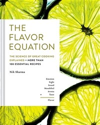 The flavor equation : the science of great cooking explained + more than 100 essential recipes