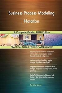 Business Process Modeling Notation A Complete Guide - 2020 Edition (Paperback)