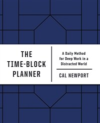 The Time-Block Planner: A Daily Method for Deep Work in a Distracted World (Other)