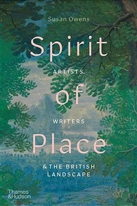 Spirit of Place : Artists, Writers and the British Landscape (Hardcover)