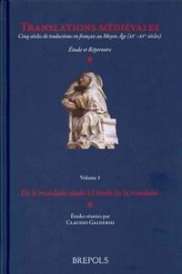 Translations médiévales : cinq siècles de traductions en français au Moyen Âge (XIe-XVe siècles) : étude et répertoire