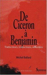 De Cicéron a Benjamin : traducteurs, traductions, réflexions 3e ed
