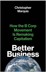 Better Business: How the B Corp Movement Is Remaking Capitalism (Hardcover)
