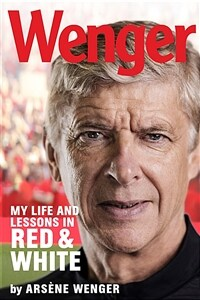 Wenger: My Life and Lessons in Red and White (Hardcover)
