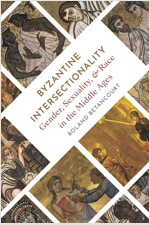 Byzantine Intersectionality: Sexuality, Gender, and Race in the Middle Ages (Hardcover)