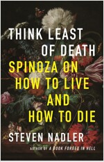 Think Least of Death: Spinoza on How to Live and How to Die (Hardcover)