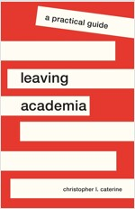 Leaving Academia: A Practical Guide (Paperback)